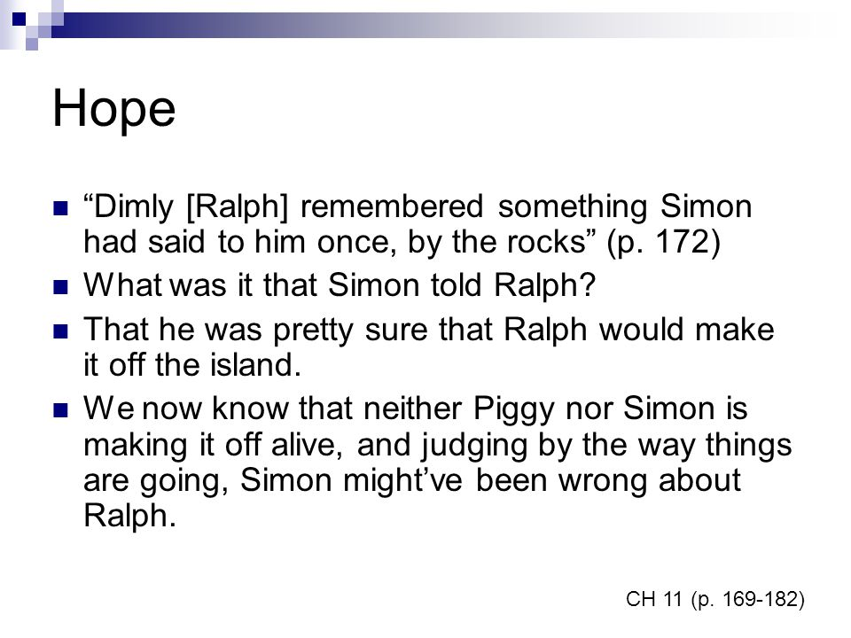 Hope Dimly [Ralph] remembered something Simon had said to him once, by the rocks (p. 172) What was it that Simon told Ralph